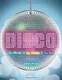Morgan, Johnny: Disco: The Music, The Times, The Era
