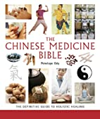 The Chinese Medicine Bible: The Definitive…