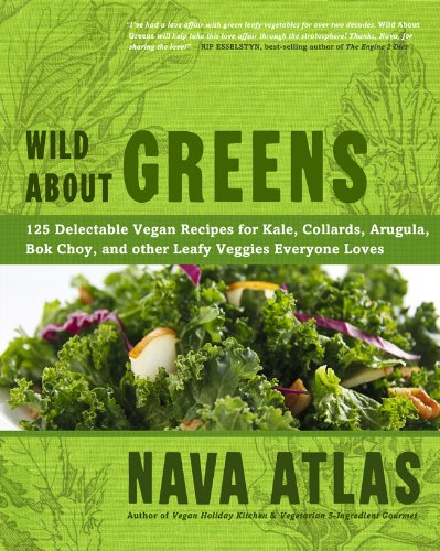 wild-about-greens-125-delectable-vegan-recipes-for-kale-collards-arugula-bok-choy-and-other-leafy-veggies-everyone-loves
