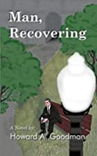 Man, Recovering by Howard A. Goodman
