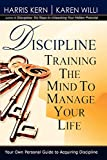 Kern, Harris: DISCIPLINE: TRAINING THE MIND TO MANAGE YOUR LIFE