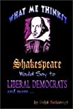 Ralph Yarborough: What Me Thinkst Shakespeare Would Say to Liberal Democrats