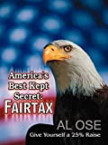 Ose, Al: America's Best Kept Secret Fairtax: Give Yourself a 25% Raise