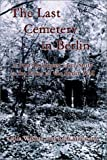 Mahoney, John: The Last Cemetery in Berlin: A Post-Holocaust Love Story in the Ruins of the Berlin Wall