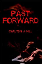 Past Forward by Carlton J. Hill