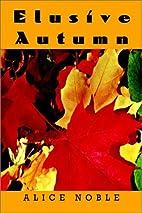 Elusive Autumn by Alice Noble