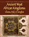 Quigley, Mary: Ancient West African Kingdoms: Ghana, Mali, &amp; Songhai