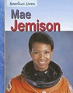 Mae Jemison (American Lives) by Elizabeth…
