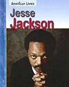 Jesse Jackson (American Lives) by Jennifer…
