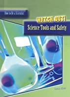 Watch out! : science tools and safety by…