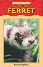 Caring For Your Ferret (Pet Care Guides) by…