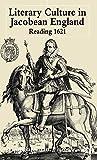 Salzman, Paul: Literary Culture in Jacobean England: Reading 1621