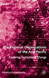 Wesley, Michael: The Regional Organizations of the Asia-Pacific: Exploring Institutional Change