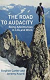 Carter, Steven: The Road to Audacity: Being Adventurous in Life and Work