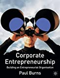 Burns, Paul: Corporate Entrepreneurship: Building an Entrepreneurial Organization