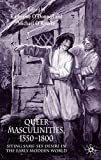 Queer Masculinities, 1550 1800 Siting Same Sex Desire in the Early Modern World