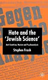 "Stephen Frosh: Hate and the ""Jewish Science"": Anti-Semitism, Nazism, and Psychoanalysis"