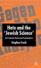 Hate and the Jewish Science: Anti-Semitism,…