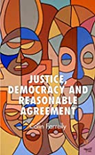 Justice, Democracy and Reasonable Agreement…