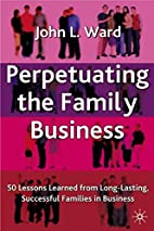 Perpetuating The Family Business: 50 Lessons…