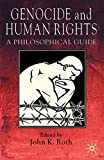 Roth, John K.: Genocide And Human Rights: A Philosophical Guide