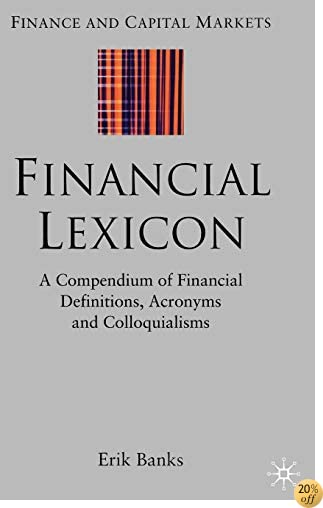 Financial Lexicon: A Compendium of Financial Definitions, Terminology, Jargon and Slang (Finance and Capital Markets Series)