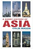 Mason, Colin: A Short History of Asia