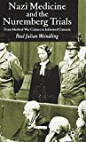 Weindling, Paul Julian: Nazi Medicine and the Nuremberg Trials: From Medical War Crimes to Informed Consent
