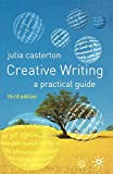Casterton, Julia: Creative Writing: A Practical Guide, Third Edition