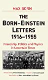 Born, Max: The Born - Einstein Letters: Friendship, Politics And Physics In Uncertain Times 1916 to 1955
