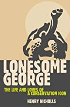Lonesome George: The Life and Loves of a…