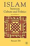 Tibi, Bassam: Islam Between Culture and Politics, Second Edition