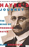 Ebenstein, Alan: Hayek&#39;s Journey: The Mind of Friedrich Hayek