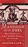 Low, Jennifer A.: Manhood and the Duel: Masculinity in Early Modern Drama and Culture