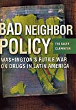 Ted Galen Carpenter: Bad Neighbor Policy: Washington's Futile War on Drugs in Latin America