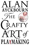 Ayckbourn, Alan: The Crafty Art of Playmaking