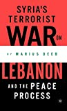 Deeb, Marius: Syria&#39;s Terrorist War on Lebanon and the Peace Process