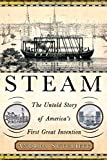 Sutcliffe, Andrea J.: Steam: The Untold Story of America's First Great Invention