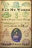 Theophano, Janet: Eat My Words: Reading Women&#39;s Lives Through the Cookbooks They Wrote