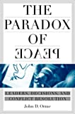 Orme, John David: The Paradox of Peace: Leaders, Decisions, and Conflict Termination