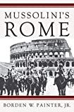 Painter, Borden: Mussolini&#39;s Rome: Rebuilding the Eternal City
