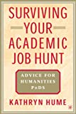 Hume, Kathryn: Surviving Your Academic Job Hunt: Advice for Humanities PhDs