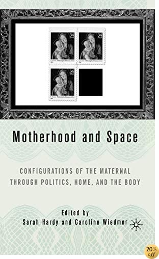 Motherhood and Space: Configurations of the Maternal through Politics, Home, and the Body