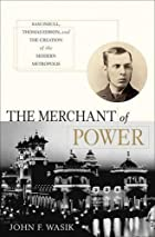The Merchant of Power: Sam Insull, Thomas…