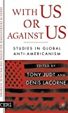 Lacorne, Denis: With Us or Against Us: Studies in Global Anti-Americanism (CERI Series in International Relations and Political Economy)
