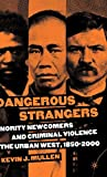 Mullen, Kevin J.: Dangerous Strangers: Minority Newcomers And Criminal Violence In The Urban West, 1850-2000
