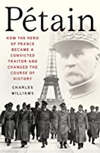 Petain: How the Hero of France Became a…