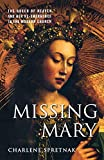 Spretnak, Charlene: Missing Mary: The Queen Of Heaven And Her Re-emergence In The Modern Church
