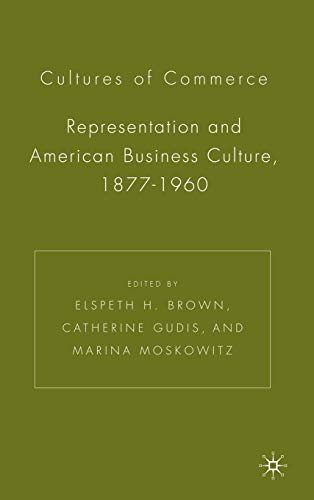 cultures-of-commerce-representation-and-american-business-culture-1877-1960
