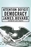 Bovard, James: Attention Deficit Democracy